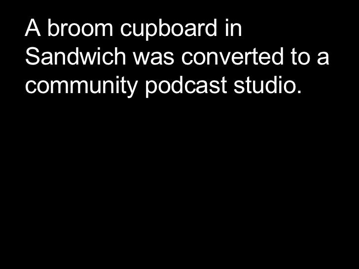 A broom cupboard in Sandwich was converted to a community podcast studio.