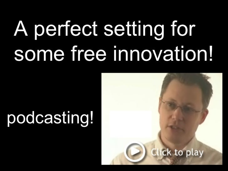 A perfect setting for some free innovation! podcasting!