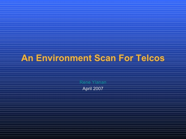 An Environment  Scan  For Telcos April 2007 Rene Ylanan