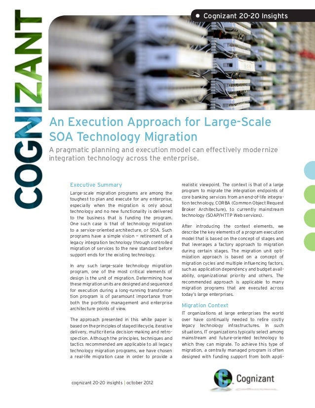 • Cognizant 20-20 InsightsAn Execution Approach for Large-ScaleSOA Technology MigrationA pragmatic planning and execution ...