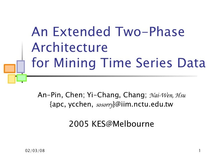 An Extended Two-Phase Architecture  for Mining Time Series Data  An-Pin, Chen; Yi-Chang, Chang;  Nai-Wen, Hsu {apc, ycchen...
