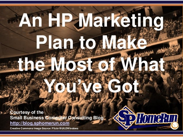 SPHomeRun.com       An HP Marketing         Plan to Make       the Most of What          You've Got  Courtesy of the  Smal...