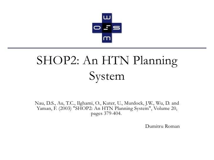 SHOP2: An HTN Planning System Nau, D.S., Au, T.C., Ilghami, O., Kuter, U., Murdock, J.W., Wu, D. and Yaman, F. (2003) &quo...