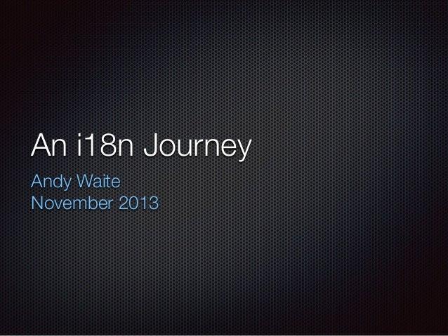 An i18n Journey Andy Waite November 2013