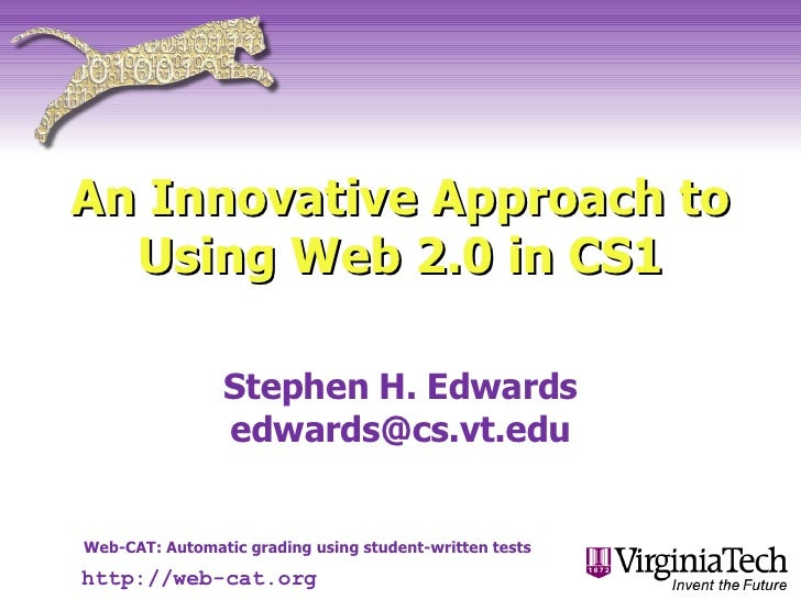 An Innovative Approach to Using Web 2.0 in CS1 Stephen H. Edwards [email_address] http://web-cat.org