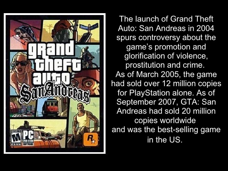 The launch of Grand Theft   Auto: San Andreas in 2004  spurs controversy about the     game's promotion and    glorificati...