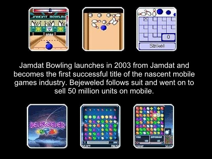 Jamdat Bowling launches in 2003 from Jamdat and becomes the first successful title of the nascent mobile games industry. B...