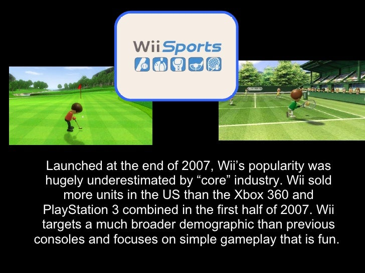 """Launched at the end of 2007, Wii's popularity was   hugely underestimated by """"core"""" industry. Wii sold      more units in ..."""