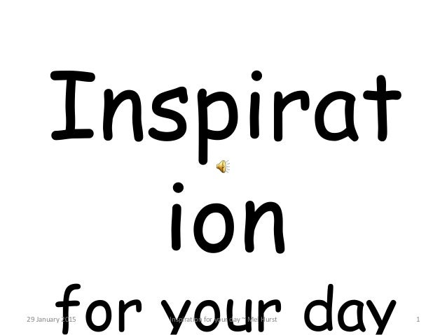 Inspirat ion for your day 129 January 2015 Inspiration for your day ~ Mel Hurst