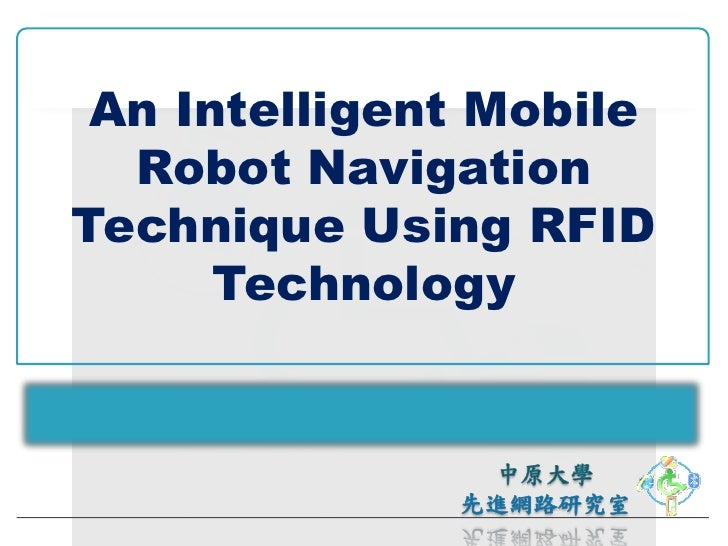 An Intelligent Mobile   Robot Navigation Technique Using RFID       Technology