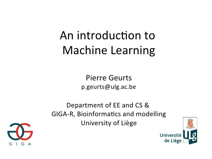 An introducWon to    Machine Learning            Pierre Geurts          p.geurts@ulg.ac.be      Department of EE and CS & ...