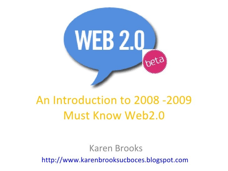 An Introduction to 2008 -2009 Must Know Web2.0 Karen Brooks http://www.karenbrooksucboces.blogspot.com