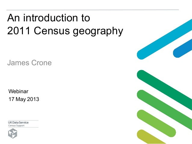 An introduction to2011 Census geographyJames CroneWebinar17 May 2013