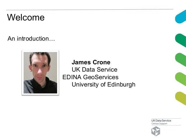 WelcomeAn introduction…James CroneUK Data ServiceEDINA GeoServicesUniversity of Edinburgh