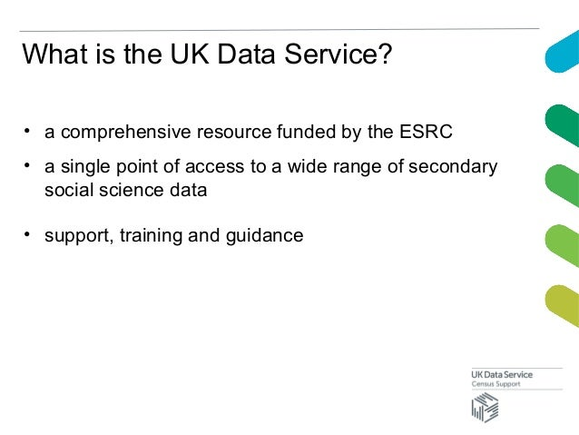 What is the UK Data Service?• a comprehensive resource funded by the ESRC• a single point of access to a wide range of sec...