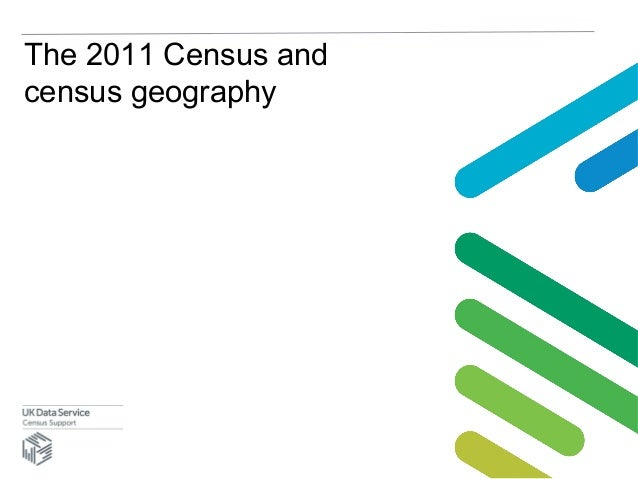 The 2011 Census andcensus geography
