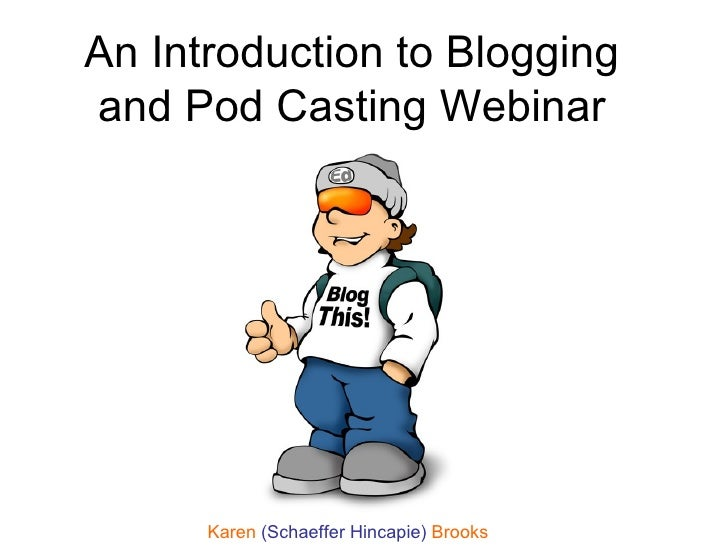 An Introduction to Blogging and Pod Casting Webinar Karen  (Schaeffer Hincapie)  Brooks