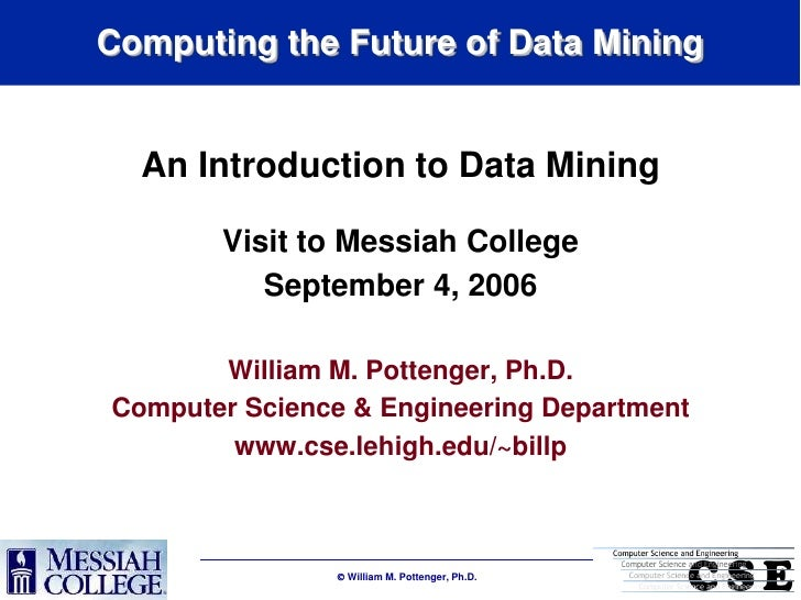 Computing the Future of Data Mining     An Introduction to Data Mining         Visit to Messiah College           Septembe...
