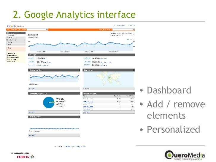 2. Google Analytics interface <ul><li>Dashboard </li></ul><ul><li>Add / remove elements </li></ul><ul><li>Personalized </l...
