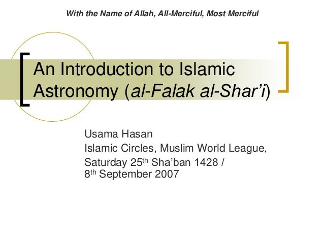 An Introduction to Islamic Astronomy (al-Falak al-Shar'i)  Usama Hasan  Islamic Circles, Muslim World League,  Saturday 25...