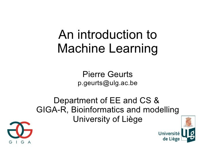 An introduction to      Machine Learning            Pierre Geurts           p.geurts@ulg.ac.be     Department of EE and CS...