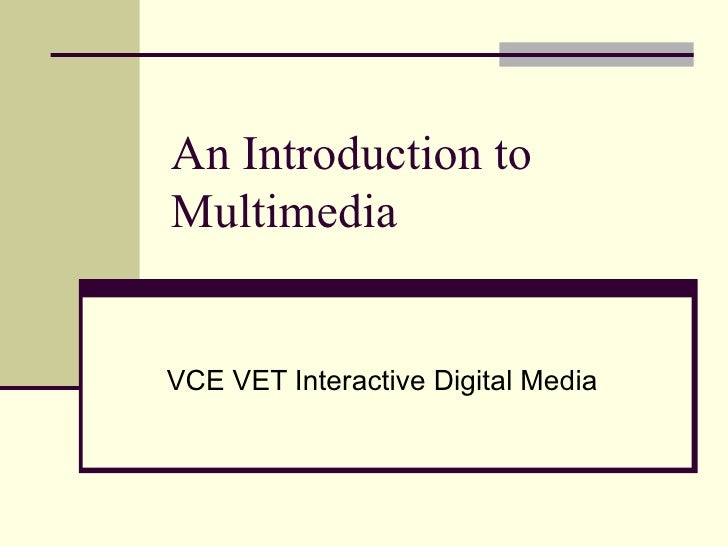 An Introduction to Multimedia VCE VET Interactive Digital Media