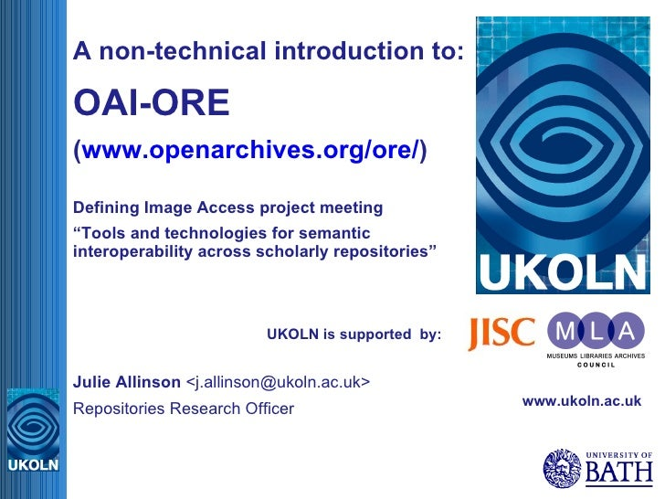 UKOLN is supported  by: A non-technical introduction to: OAI-ORE ( www.openarchives.org/ore/ ) Defining Image Access proje...