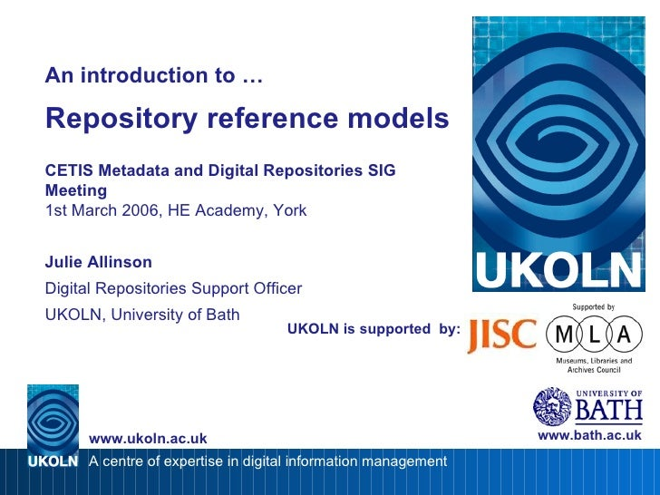 UKOLN is supported  by: An introduction to … Repository reference models CETIS Metadata and Digital Repositories SIG Meeti...