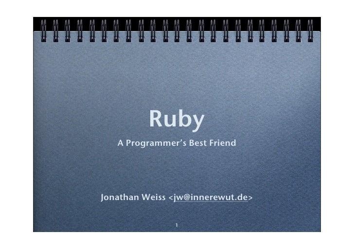 Ruby    A Programmer's Best Friend     Jonathan Weiss <jw@innerewut.de>                 1