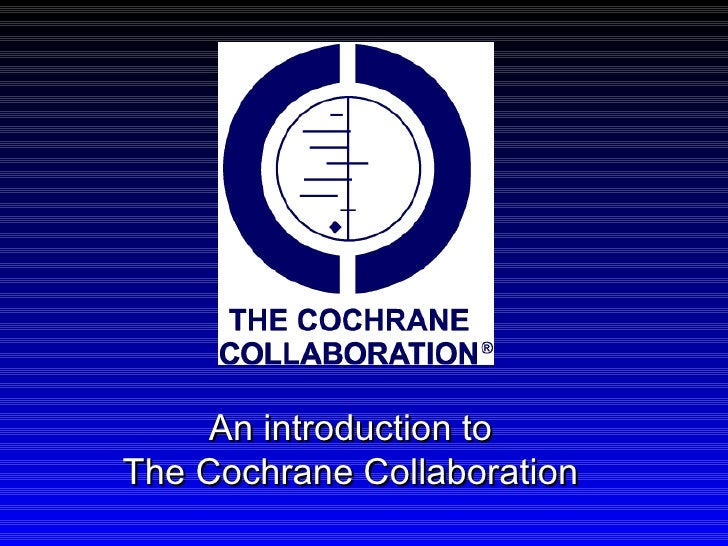 An introduction to The Cochrane Collaboration