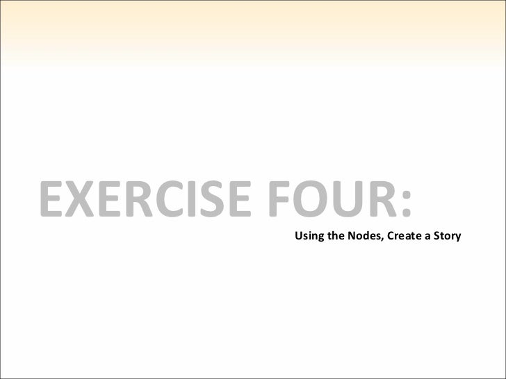 EXERCISE FOUR: Using the Nodes, Create a Story