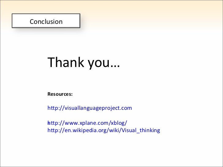 Thank you… Resources: http://visuallanguageproject.com http://www.xplane.com/xblog/ http://en.wikipedia.org/wiki/Visual_th...