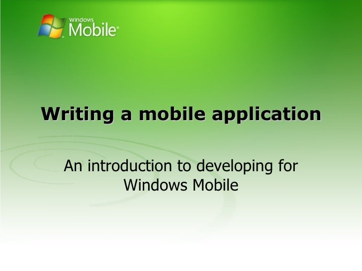 Writing a mobile application An introduction to developing for Windows Mobile