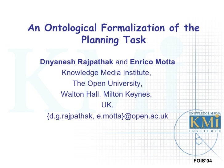 An Ontological Formalization of the Planning Task Dnyanesh Rajpathak  and  Enrico Motta Knowledge Media Institute,  The Op...