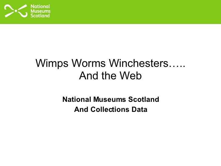 Wimps Worms Winchesters….. And the Web National Museums Scotland And Collections Data