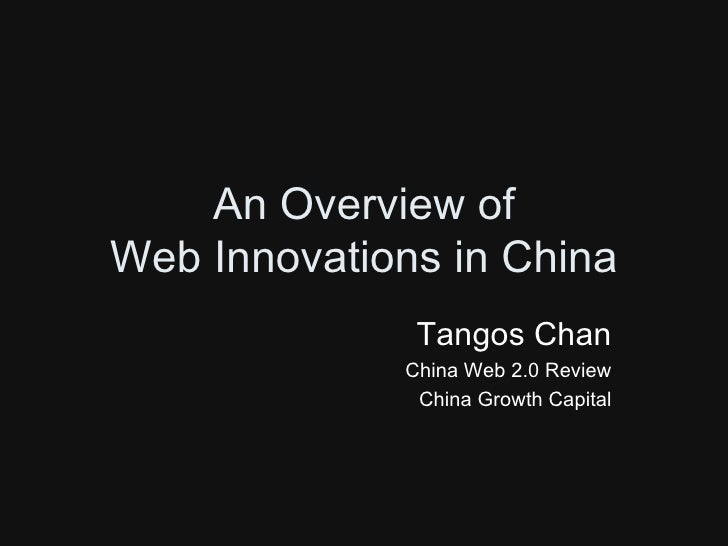 An Overview of Web Innovations in China               Tangos Chan              China Web 2.0 Review               China Gr...