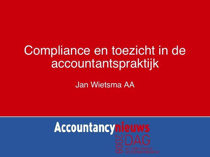 Compliance en toezicht in de accountantspraktijk Jan Wietsma AA