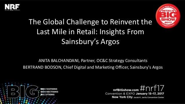 The Global Challenge to Reinvent the Last Mile in Retail: Insights From Sainsbury's Argos ANITA BALCHANDANI, Partner, OC&C...