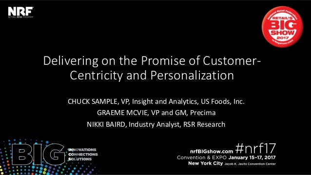 Retail'sBIGShow2017|#nrf17Retail'sBIGShow2017|#nrf17 Delivering on the Promise of Customer- Centricity and Personalization...