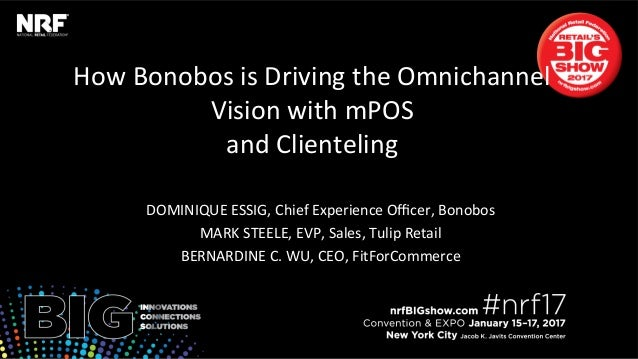 How	Bonobos	is	Driving	the	Omnichannel	 Vision	with	mPOS		 and	Clienteling	 	 DOMINIQUE	ESSIG,	Chief	Experience	Officer,	Bon...