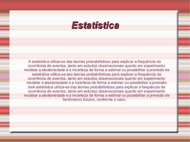 EstatísticaEstatística A estatística utiliza-se das teorias probabilísticas para explicar a frequência da ocorrência de ev...