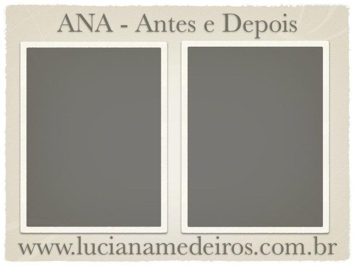 ANA - Antes e Depoiswww.lucianamedeiros.com.br