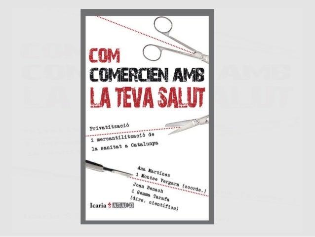 1. Elements de privatització i mercantilització del sistema sanitari català 2. Impactes de les mesures d'austeritat