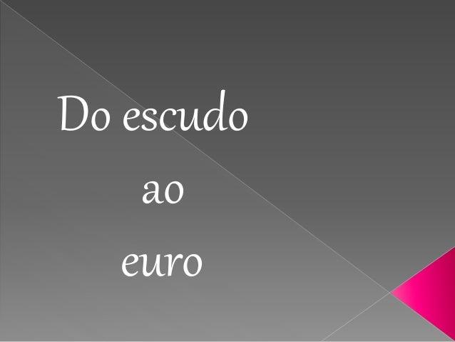 Do escudo  ao  euro
