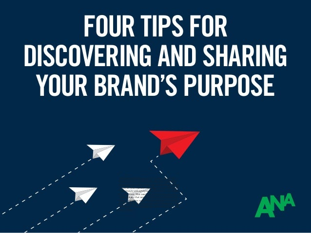 FOUR TIPS FOR DISCOVERING AND SHARING YOUR BRAND'S PURPOSE The definition of brand purpose is simple enough: it is a brand...