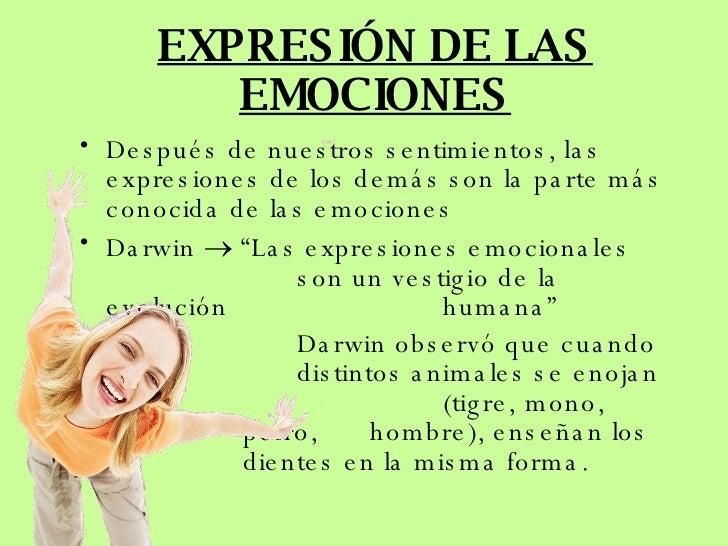 EXPRESIÓN DE LAS EMOCIONES <ul><li>Después de nuestros sentimientos, las expresiones de los demás son la parte más conocid...