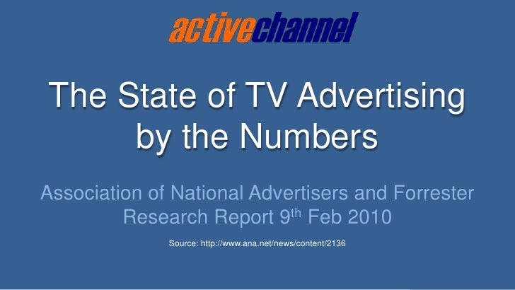 The State of TV Advertising <br />by the Numbers<br />Association of National Advertisers and Forrester Research Report 9t...