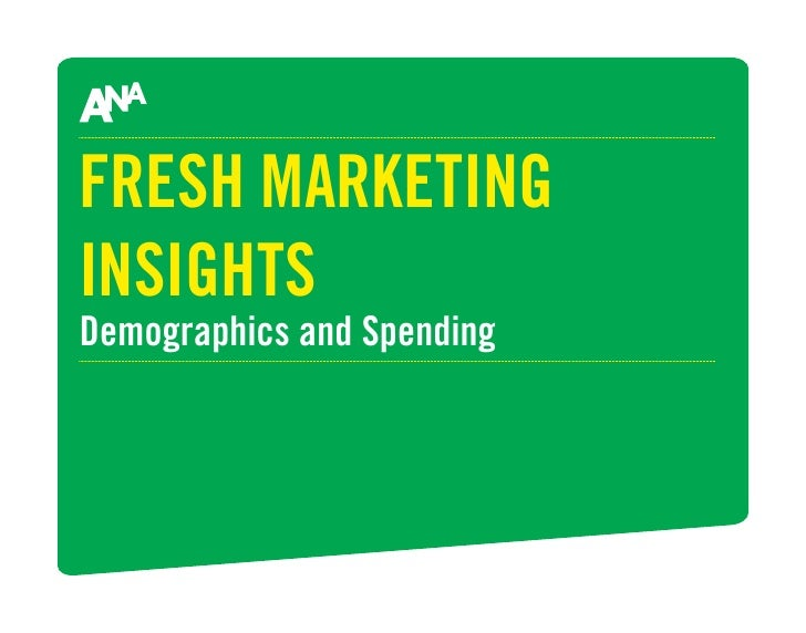 FRESH MARKETING INSIGHTS Demographics and Spending