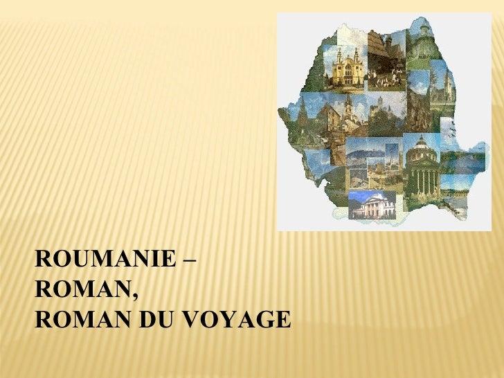 ROUMANIE –  ROMAN, ROMAN DU VOYAGE