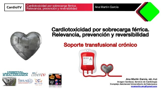 Cardiotoxicidad por sobrecarga férrica. Relevancia, prevención y reversibilidad Ana Martín García Cardiotoxicidad por sobr...